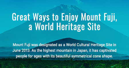 Great Ways to Enjoy Mount Fuji, a World Heritage Site